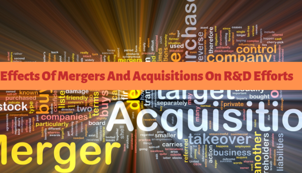 6 Effects Of Mergers And Acquisitions On R&D Efforts