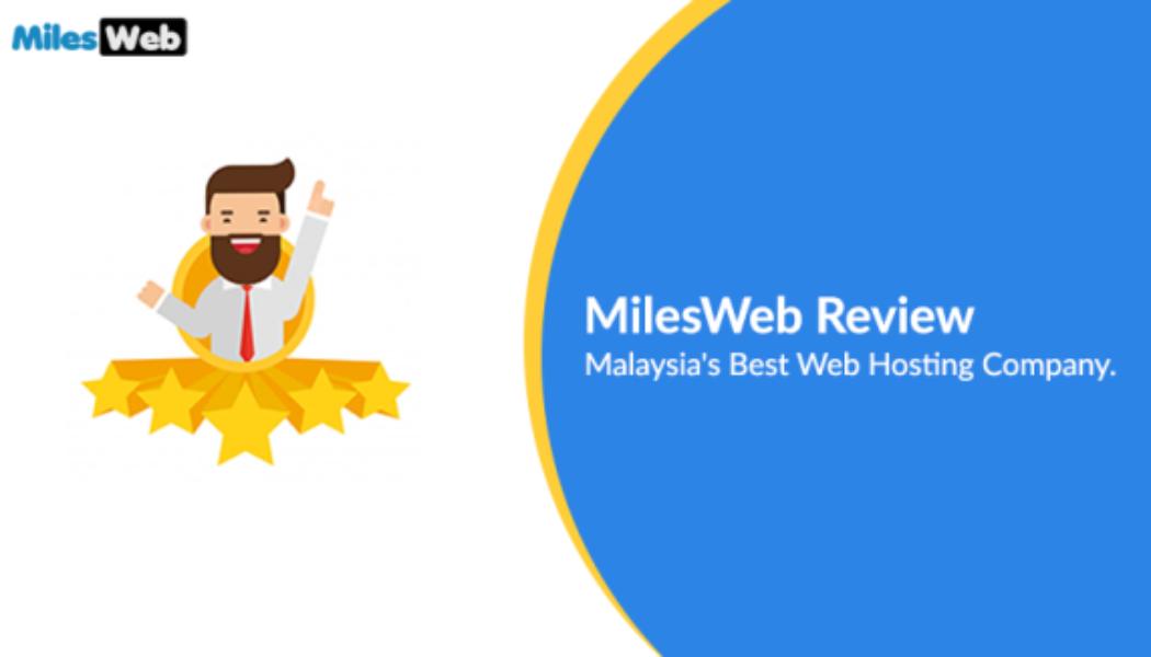 MilesWeb Review: Malaysia's Best Web Hosting Company.